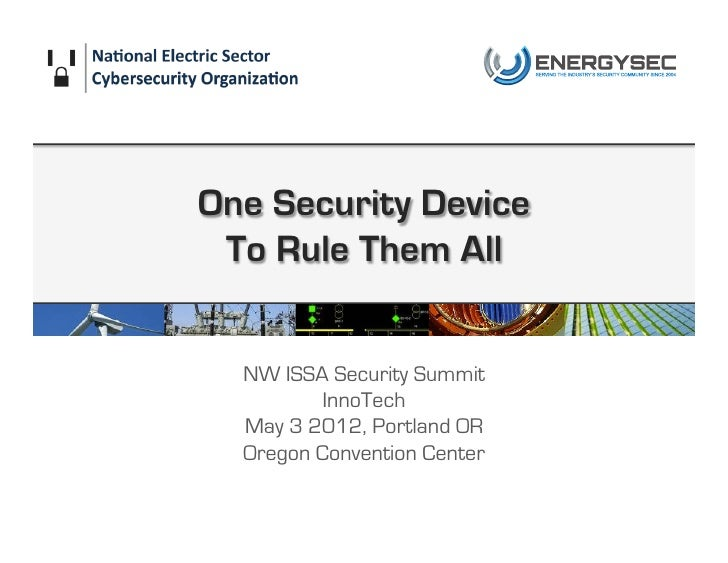 One Security Device To Rule Them All  NW ISSA Security Summit          InnoTech  May 3 2012, Portland OR  Oregon Conventio...