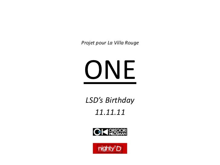 ONE<br />LSD'sBirthday<br />11.11.11<br />Projet pour La Villa Rouge<br />