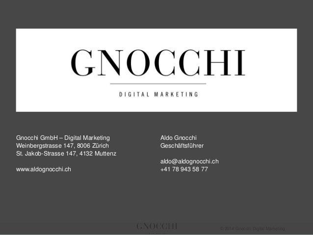 © 2014 Gnocchi Digital Marketing Gnocchi GmbH – Digital Marketing Weinbergstrasse 147, 8006 Zürich St. Jakob-Strasse 147, ...