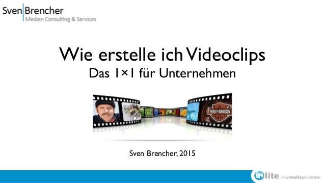 Wie erstelle ichVideoclips Das 1×1 für Unternehmen Sven Brencher, 2015