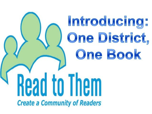 One District, One   Book is acommunity-wide  book club.  Everyone…
