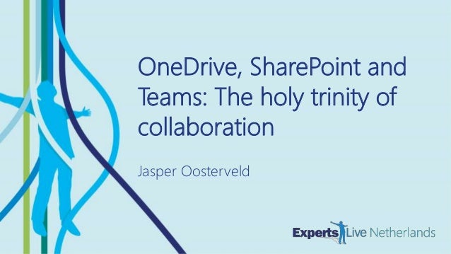 MICROSOFT 365 Sensitivity: Regular OneDrive, SharePoint and Teams: The holy trinity of collaboration Jasper Oosterveld