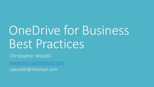 OneDrive for Business  Best Practices  Christopher Woodill  www.microsofttrends.com  cwoodill@Hotmail.com