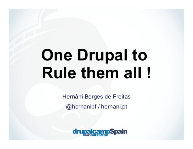 One Drupal to Rule them all ! Hernâni Borges de Freitas @hernanibf / hernani.pt