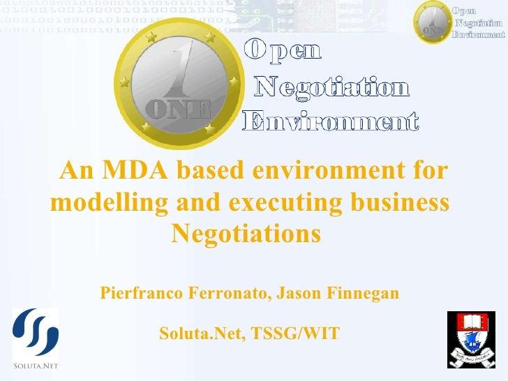 An MDA based environment for modelling and executing business Negotiations  Pierfranco Ferronato, Jason Finnegan Soluta.Ne...