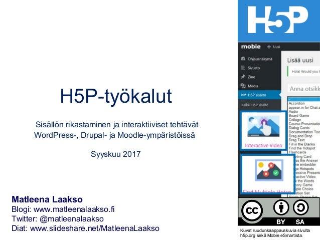 H5P-työkalut Sisällön rikastaminen ja interaktiiviset tehtävät WordPress-, Drupal- ja Moodle-ympäristöissä Syyskuu 2017 Ma...