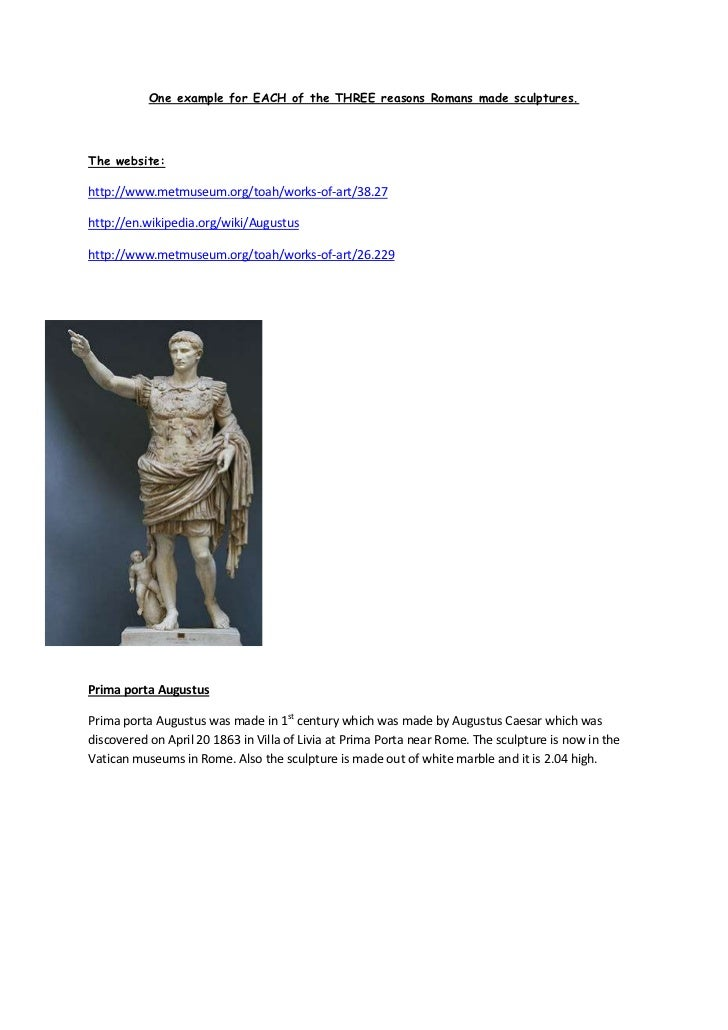 One example for EACH of the THREE reasons Romans made sculptures.<br />The website: <br />http://www.metmuseum.org/toah/wo...