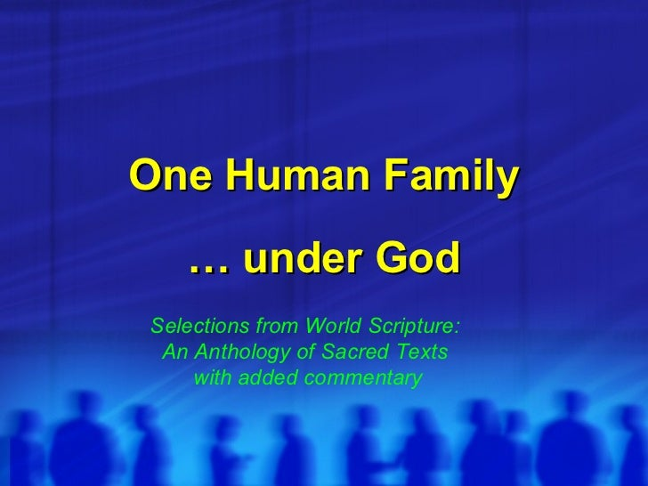 One Human Family … under God Selections from  World Scripture:  An Anthology of Sacred Texts  with commentary