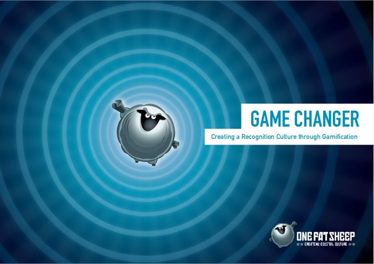 GAME CHANGERCreating a Recognition Culture through Gamification                                CREATIN DI ITAL CULTURE