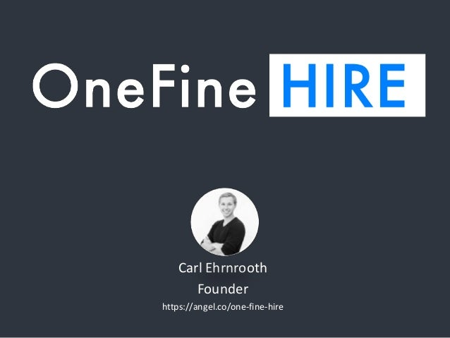 Carl Ehrnrooth Founder https://angel.co/one-fine-hire
