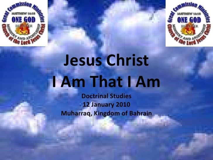 Jesus Christ<br />I Am That I Am<br />Doctrinal Studies<br />12 January 2010<br />Muharraq, Kingdom of Bahrain<br />