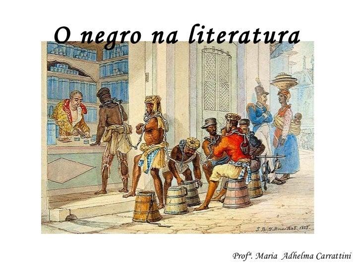 O negro na literatura Profª. Maria  Adhelma Carrattini