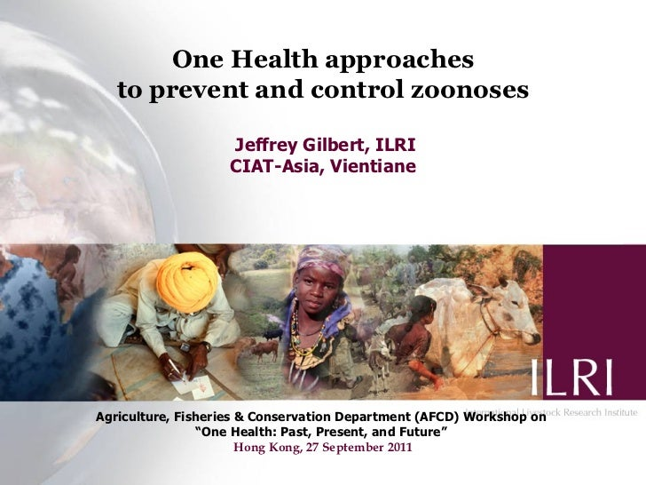One Health approaches   to prevent and control zoonoses                   Jeffrey Gilbert, ILRI                   CIAT-Asi...