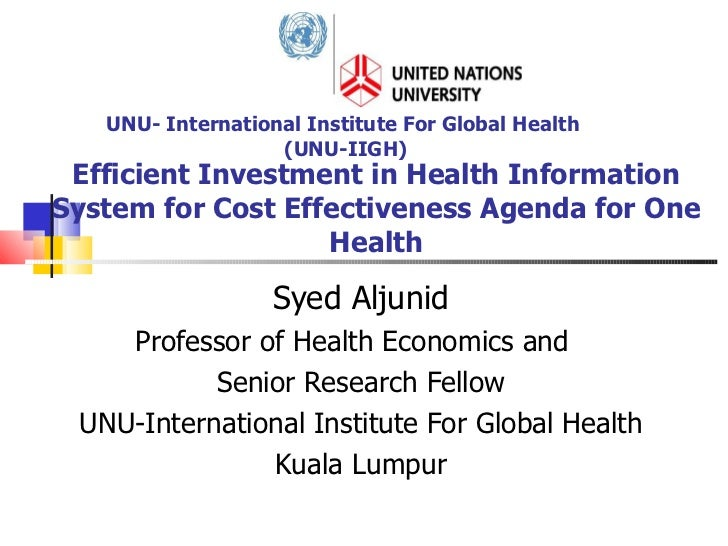 Efficient Investment in Health Information System for Cost Effectiveness Agenda for One Health Syed Aljunid Professor of H...