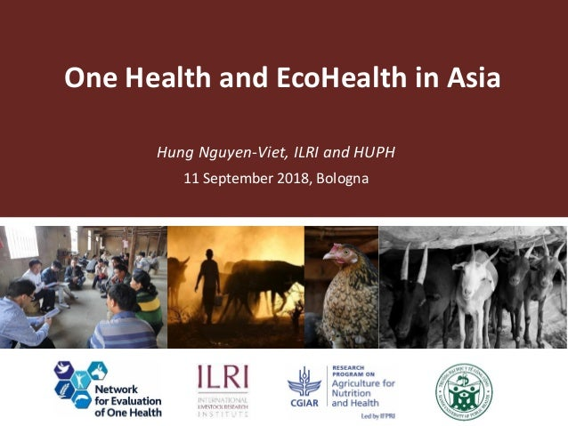 One Health and EcoHealth in Asia 11 September 2018, Bologna Hung Nguyen-Viet, ILRI and HUPH