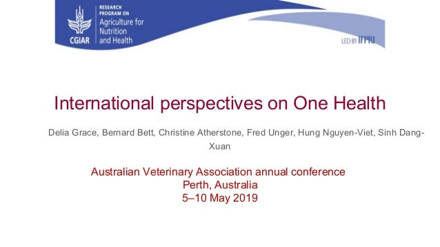 International perspectives on One Health Delia Grace, Bernard Bett, Christine Atherstone, Fred Unger, Hung Nguyen-Viet, Si...