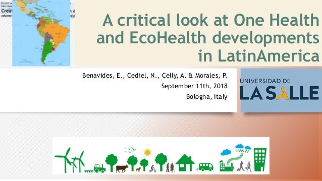 A critical look at One Health and EcoHealth developments in LatinAmerica Benavides, E., Cediel, N., Celly, A. & Morales, P...
