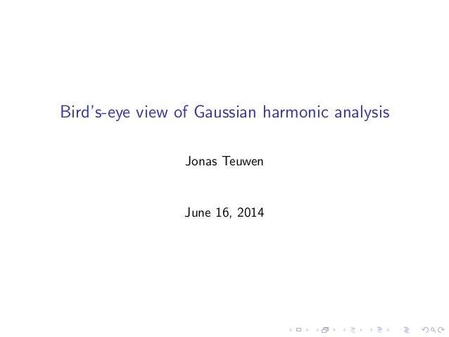 Bird's-eye view of Gaussian harmonic analysis Jonas Teuwen June 16, 2014