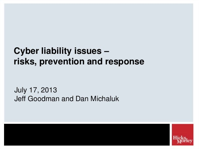 Cyber liability issues – risks, prevention and response July 17, 2013 Jeff Goodman and Dan Michaluk