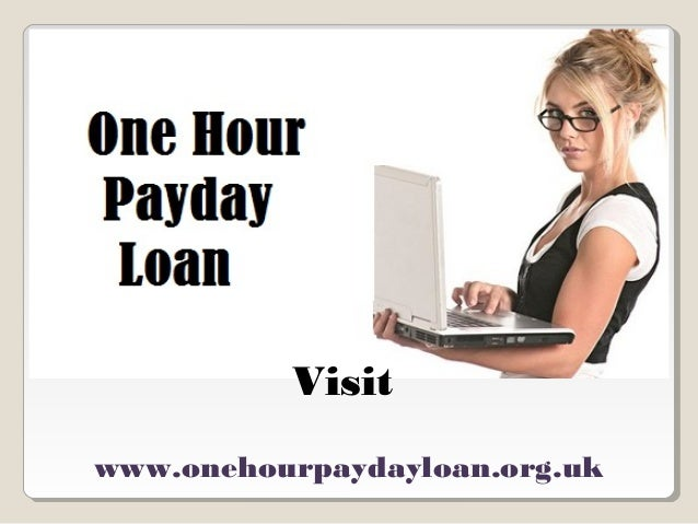 Visit  www.onehourpaydayloan.org.uk