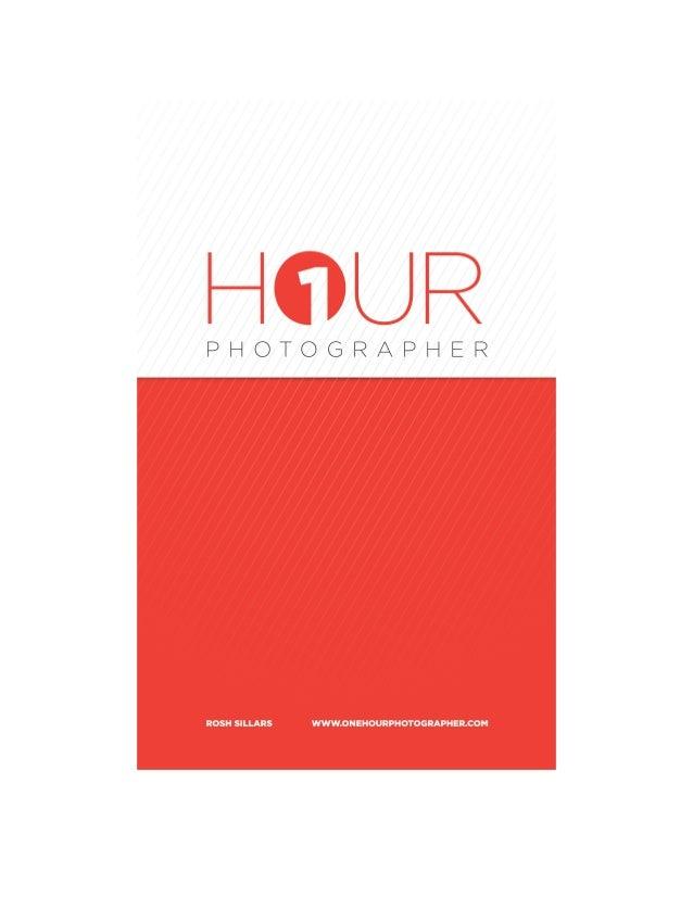 One-Hour Photographer!     !      !     !      By Rosh SillarsAuthor: Rosh SillarsEditor: Edith SillarsCover Design: Jeffr...