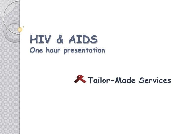 HIV & AIDSOne hour presentation                Tailor-Made Services