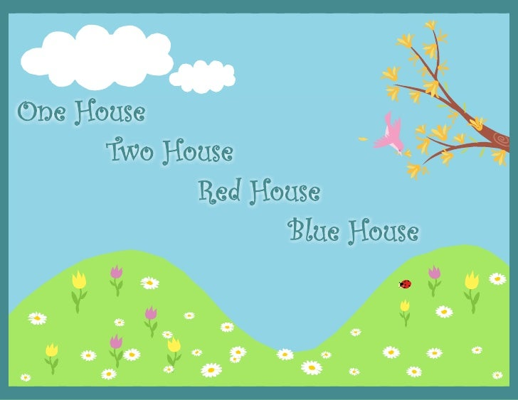 One house.     Two house.         Red house.           Blue house.