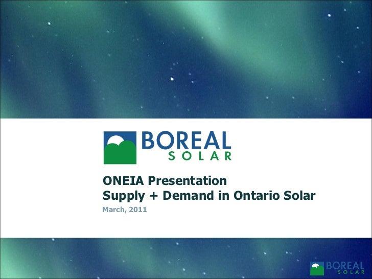 ONEIA Presentation                                     Supply + Demand in Ontario SolarBoreal Solar                       ...