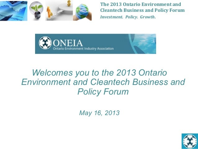 The 2013 Ontario Environment and Cleantech Business and Policy Forum Investment.  Policy.  Gro...