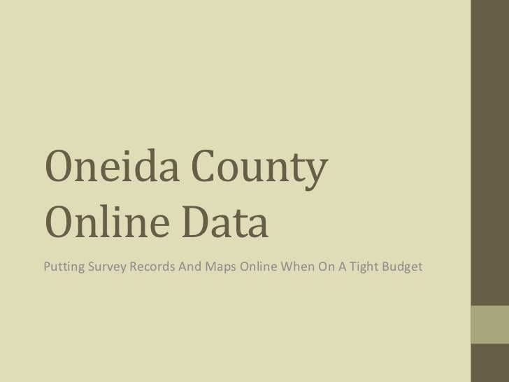 Oneida County Online Data<br />Putting Survey Records And Maps Online When On A Tight Budget<br />