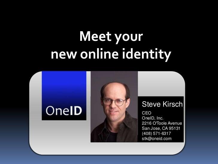 Meet yournew online identity              Steve Kirsch              CEO              OneID, Inc.              2216 OToole ...