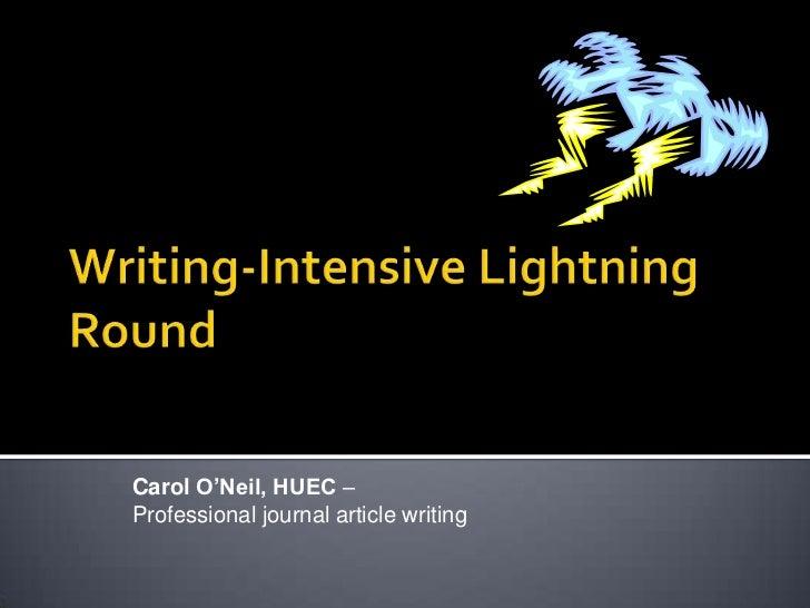Writing-Intensive Lightning Round <br />Carol O'Neil, HUEC – <br />Professional journal article writing<br />