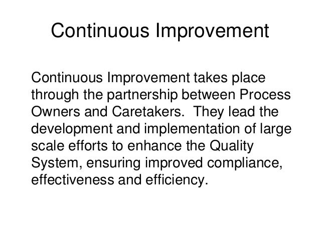 bsbmgt1516c facilitate continuous improvement For example, kaizen and kanban can go hand-in-hand to facilitate continuous improvement while many companies practice a formal version of a lean / agile method, other companies enjoy the flexibility of continuous improvement as a practice while reserving the right to deviate from the practice whenever a less formal.