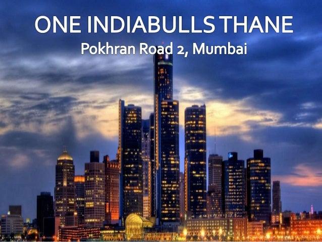 Mob.No:(+91) 9953 5928 48 Website: http://www.oneindiabullsthane.com/
