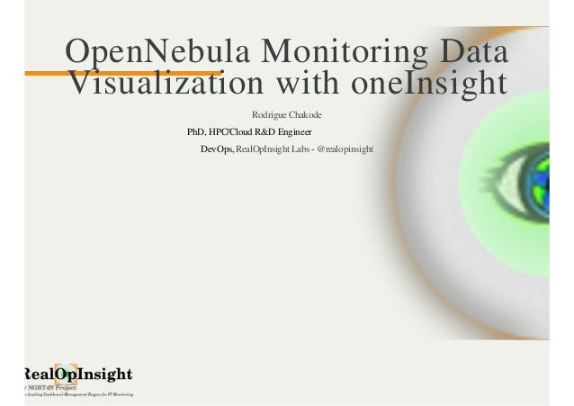 OpenNebula Monitoring Data  Visualization with oneInsight  Rodrigue Chakode  PhD, HPC/Cloud R&D Engineer  DevOps, -  RealO...