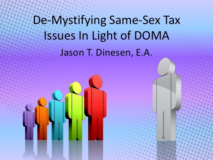 De-Mystifying Same-Sex Tax Issues In Light of DOMA    Jason T. Dinesen, E.A.