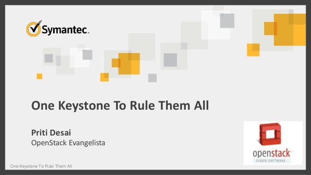 One Keystone To Rule Them All Priti Desai OpenStack Evangelista One Keystone To Rule Them All