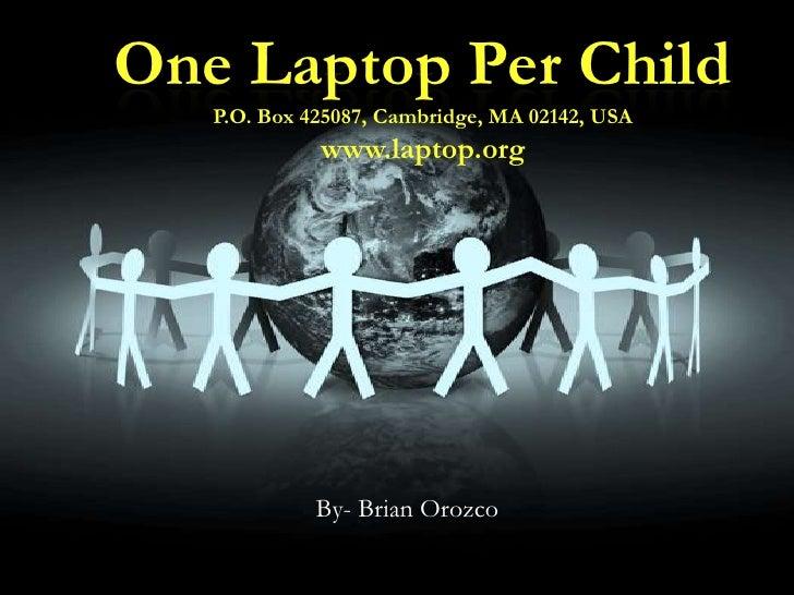 One Laptop Per ChildP.O. Box 425087, Cambridge, MA 02142, USAwww.laptop.org<br />By- Brian Orozco<br />