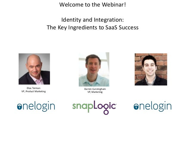 Welcome to the Webinar! Identity and Integration: The Key Ingredients to SaaS Success  Elias Terman VP, Product Marketing ...