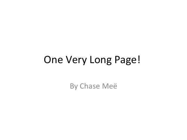 One Very Long Page!By Chase Meë