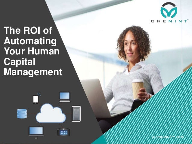 The ROI of Automating Your Human Capital Management © ONEMINT™ 2016