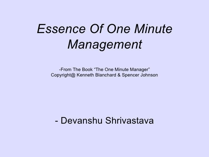 "Essence Of One Minute Management -From The Book ""The One Minute Manager"" Copyright@ Kenneth Blanchard & Spencer Johnson - ..."