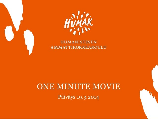 ONE MINUTE MOVIE Päiväys 19.3.2014 1