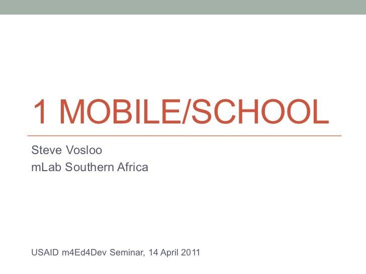 1 MOBILE/SCHOOLSteve VosloomLab Southern AfricaUSAID m4Ed4Dev Seminar, 14 April 2011