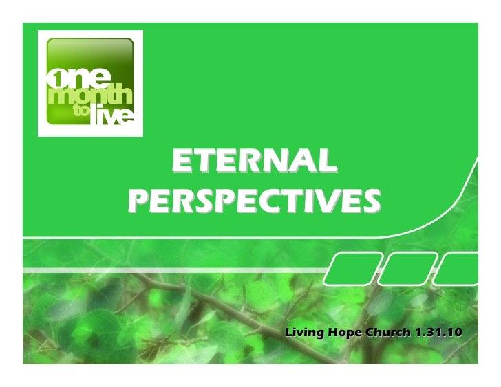ETERNAL PERSPECTIVES          Living Hope Church 1.31.10