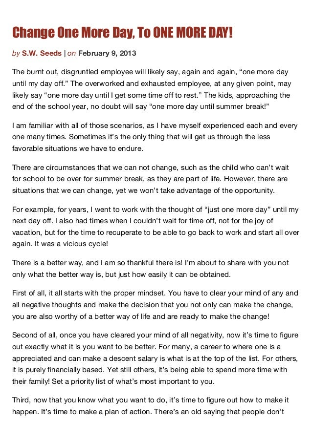 Change One More Day, To ONE MORE DAY!by S.W. Seeds | on February 9, 2013The burnt out, disgruntled employee will likely sa...