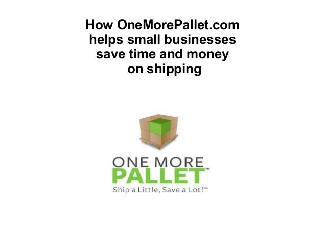 How OneMorePallet.com helps small businesses save time and money on shipping