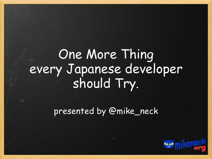 One More Thingevery Japanese developer       should Try.   presented by @mike_neck