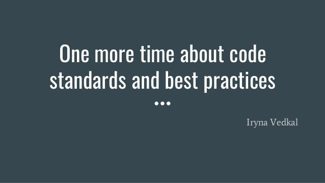 One more time about code standards and best practices Iryna Vedkal