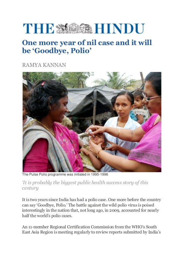 One more year of nil case and it willbe 'Goodbye, Polio'RAMYA KANNANThe Pulse Polio programme was initiated in 1995-1996'I...